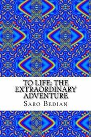 To Life: The Extraordinary  Journey